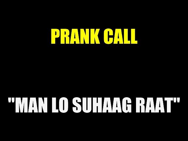 Prank Call – Mana Lo Suhaag Raat